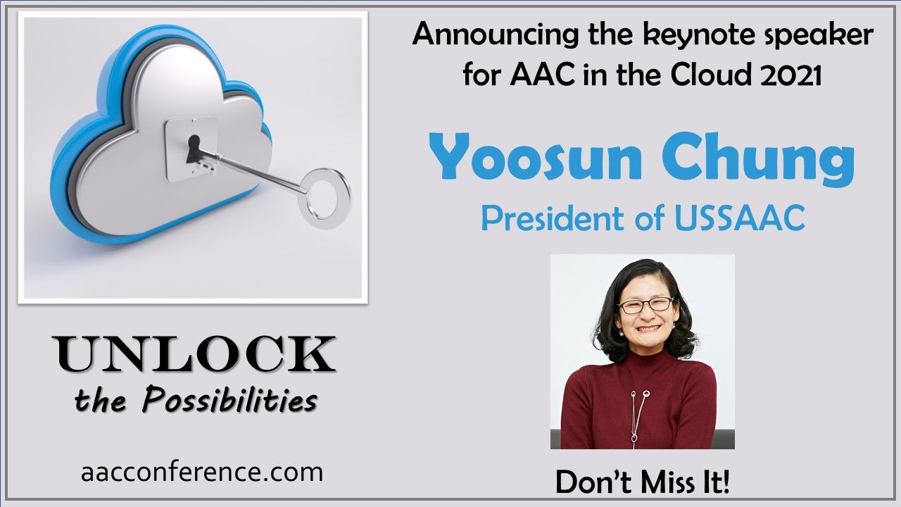 """Left portion of image has a cloud graphic with a lock at its center and a key sliding into place apparently to open the lock.  Below the graphic are the words """"Unlock the Possibilities"""" and the web address aacconference.com.  The right portion of the image displays the heading """"Announcing the keynote speaker for AAC in the Cloud 2021, Yoosun Chung, President of USAAC"""" followed by a smiling image of Yoosun Chung.  Finally, the message """"Don't miss it!"""""""